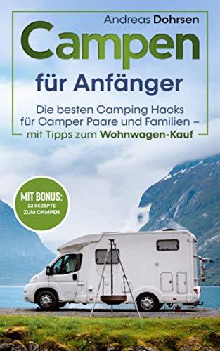 Campen für Anfänger: Die besten Camping Hacks für Camper Paare und Familien – Mit Tipps zum...